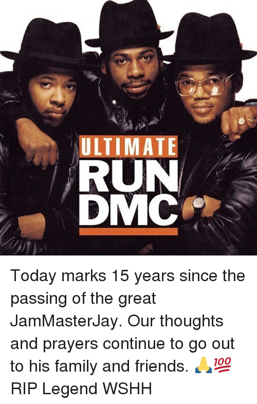 Family, Friends, and Memes: ULTIMATE  RUN  DMC Today marks 15 years since the passing of the great JamMasterJay. Our thoughts and prayers continue to go out to his family and friends. 🙏💯 RIP Legend WSHH