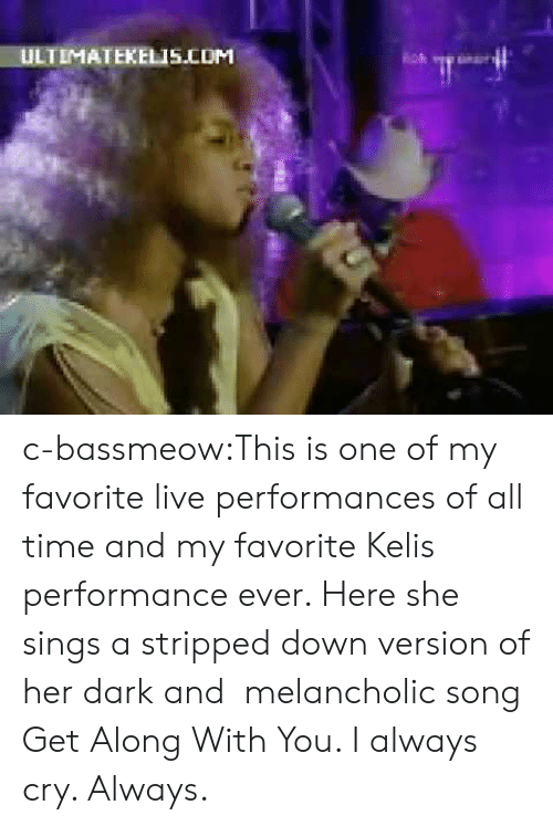 Kelis, Tumblr, and Blog: ULTIMATEKELIS.COM c-bassmeow:This is one of my favorite live performances of all time and my favorite Kelis performance ever. Here she sings a stripped down version of her dark and  melancholic song Get Along With You. I always cry. Always.