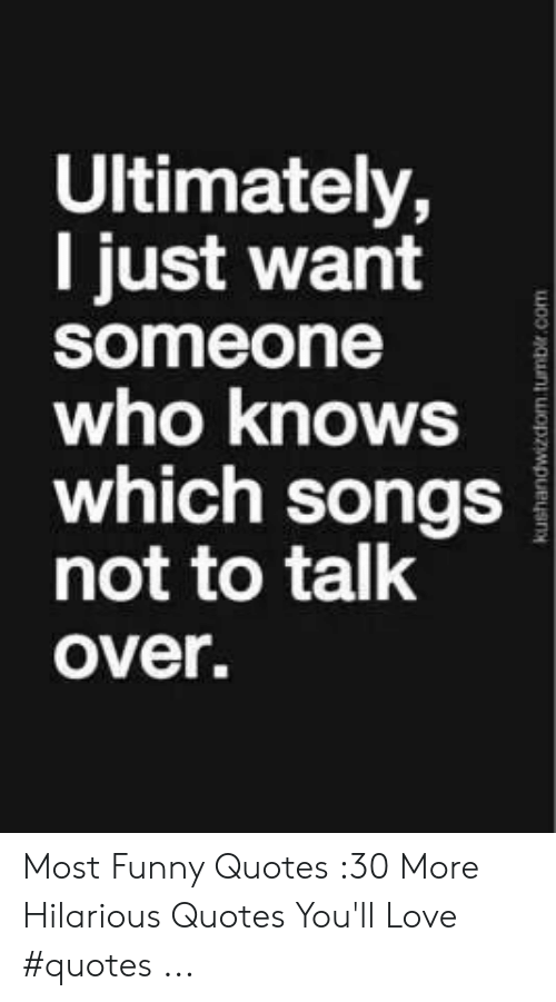 Ultimately L Just Want Someone Who Knows Which Songs Not To Talk