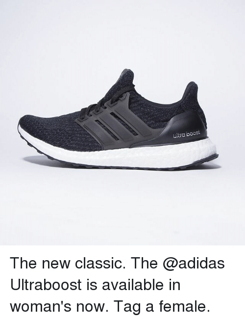 Adidas, Memes, and Boost: ultra boost The new classic. The @adidas Ultraboost is available in woman's now. Tag a female.