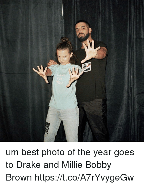 Drake, Best, and Girl Memes: um best photo of the year goes to Drake and Millie Bobby Brown https://t.co/A7rYvygeGw