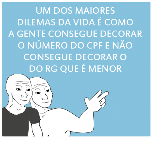 Pt-Br (Brazilian Portuguese), International, and Dos: UM DOS MAIORES  DILEMAS DA VIDA E COMO  A GENTE CONSEGUE DECORAR  O NÚMERO DO CPF E NÃO  CONSEGUE DECORAR O  DO RG QUE É MENOR