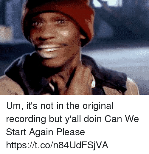 Memes, 🤖, and Can: Um, it's not in the original recording but y'all doin Can We Start Again Please https://t.co/n84UdFSjVA