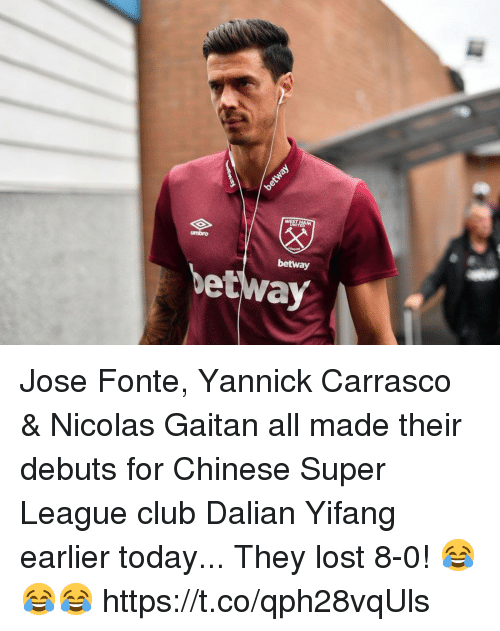 Club, Soccer, and Lost: umbro  betway  be Jose Fonte, Yannick Carrasco & Nicolas Gaitan all made their debuts for Chinese Super League club Dalian Yifang earlier today...  They lost 8-0! 😂😂😂 https://t.co/qph28vqUls