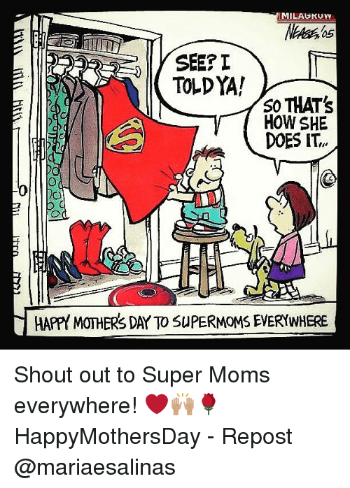 Memes, Moms, and Mother's Day: UMILAUKUIN  SEE?  TOLD YA!  so THAT's  HOW SHE  DOES IT,v,  HAPPY MOTHERS DAY TO SuPERMOMS EVERYWHERE Shout out to Super Moms everywhere! ❤️🙌🏽🌹 HappyMothersDay - Repost @mariaesalinas