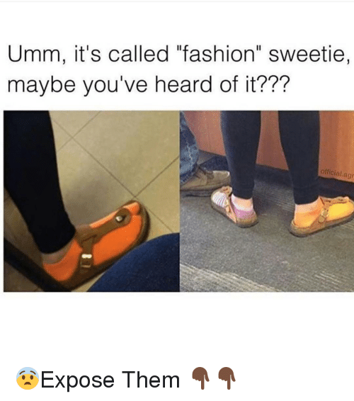 """Fashion, Funny, and Expose: Umm, it's called """"fashion"""" sweetie,  maybe you've heard of it???  official agr 😨Expose Them 👇🏿👇🏿"""