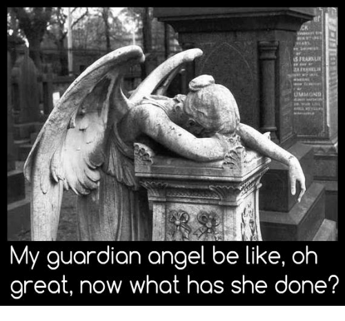 0b0b6ba35647c UMMOND My Guardian Angel Be Like Oh Great Now What Has She Done ...