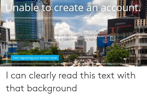 Text, Create A, and Create: Unable to create an account  are  an a count  Alti ough yourSLOSLEEfine, we were unable fo create a  Start registering your domain name I can clearly read this text with that background