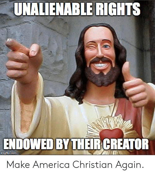 America, Com, and Creator: UNALIENABLE RIGHTS  ENDOWED BY THEIR CREATOR  imgtlip.com Make America Christian Again.