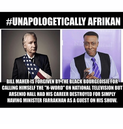 unapologetically afrikan bill maheris forgiven by the black bourgeoisie for 23517916 ✅ 25 best memes about minister farrakhan minister farrakhan memes