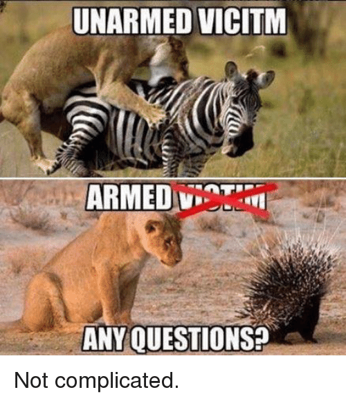 Questions, Any Questions, and Complicated: UNARMED VICITM  ANY QUESTIONS Not complicated.