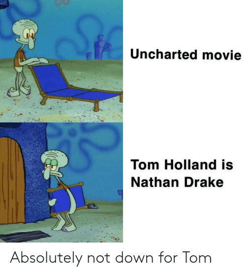 Uncharted Movie Tom Holland Is Nathan Drake Absolutely Not Down For Tom Drake Meme On Me Me