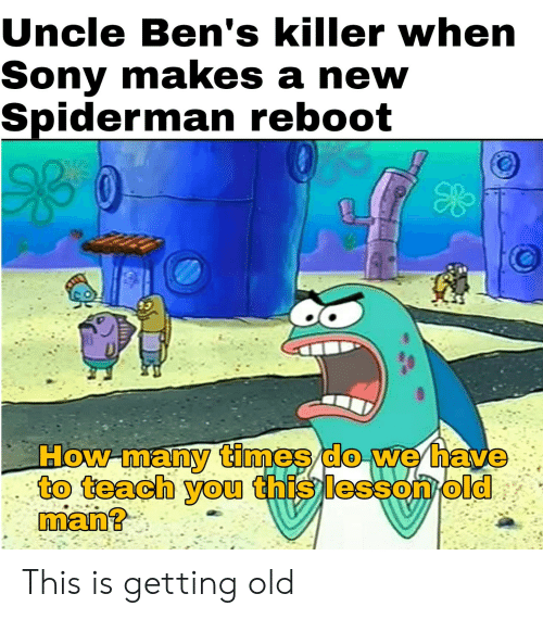 How Many Times, Sony, and Spiderman: Uncle Ben's killer when  Sony makes a new  Spiderman reboot  0  How-many times do we have  to teach you this lessonold  man? This is getting old