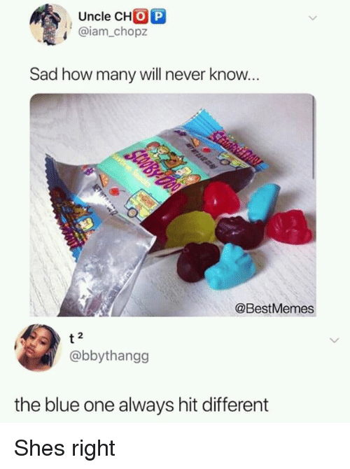 Blue, Sad, and Never: Uncle CHO P  @iam.chopz  Sad how many will never know.  @BestMemes  2  @bbythangg  the blue one always hit different Shes right