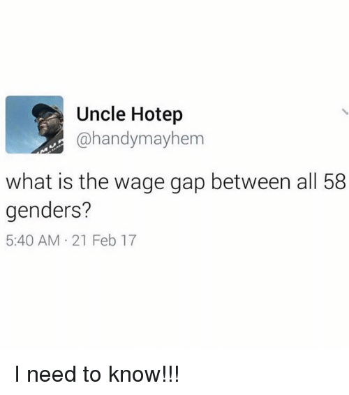 Memes, What Is, and 🤖: Uncle Hotep  @handy mayhem  what is the wage gap between all 58  genders?  5:40 AM 21 Feb 17 I need to know!!!