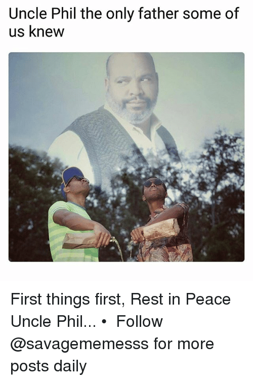 Memes, Peace, and Uncle Phil: Uncle Phil the only father some of  us knew First things first, Rest in Peace Uncle Phil... • ➫➫ Follow @savagememesss for more posts daily