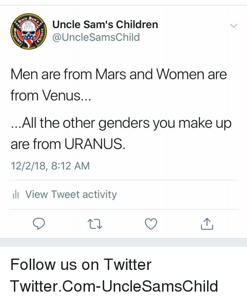 Children, Memes, and Twitter: Uncle Sam's Children  @UncleSamsChild  1775  Men are trom Mars and Women are  from Venus  All the otner genders you make up  are from URANUS  12/2/18, 8:12 AM  l View Tweet activity Follow us on Twitter Twitter.Com-UncleSamsChild