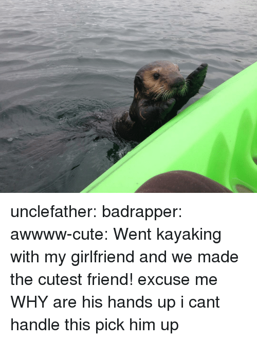 Cute, Target, and Tumblr: unclefather: badrapper:  awwww-cute:  Went kayaking with my girlfriend and we made the cutest friend!  excuse me WHY are his hands up i cant handle this  pick him up