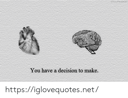Net, Make, and You: uncrythestes  You have a decision to make. https://iglovequotes.net/