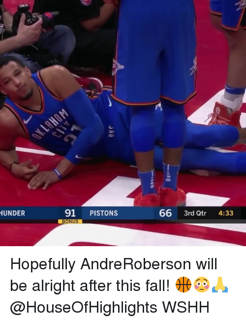 Fall, Memes, and Wshh: UNDER  91 PISTONS  66 3rd Qtr 4:33 Hopefully AndreRoberson will be alright after this fall! 🏀😳🙏 @HouseOfHighlights WSHH