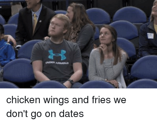Dating, Funny, and Chicken: UNDER ARMOUR chicken wings and fries we don't go on dates
