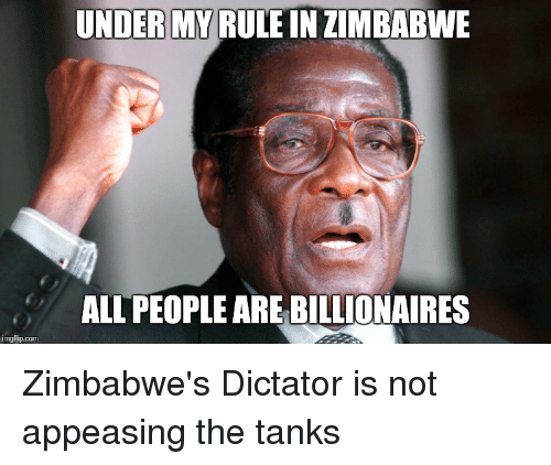 under my rule in zimbabwe all people are billionaires imgflip com 29024164 under my rule in zimbabwe all people are billionaires imgflipcom