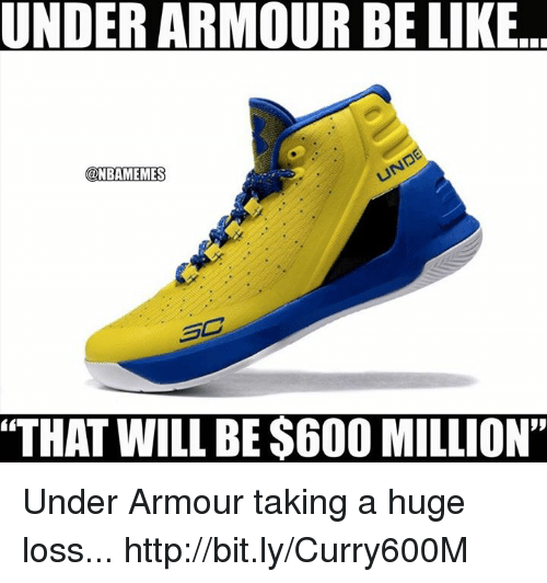 """Nba, Under Armour, and Huge: UNDERARMOUR BE LIKE  @NBAMEMES  """"THAT WILL BE $600 MILLION"""" Under Armour taking a huge loss... http://bit.ly/Curry600M"""