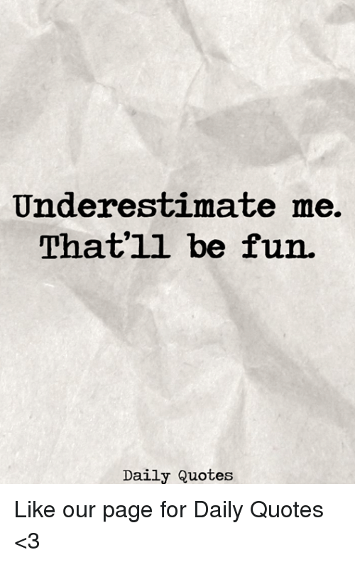 Underestimate Me That Ll Be Fun Daily Quotes Like Our Page For Daily