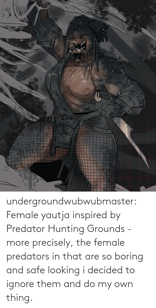 Tumblr, Hunting, and Blog: undergroundwubwubmaster:  Female yautja inspired by Predator Hunting Grounds - more precisely, the female predators in that are so boring and safe looking i decided to ignore them and do my own thing.