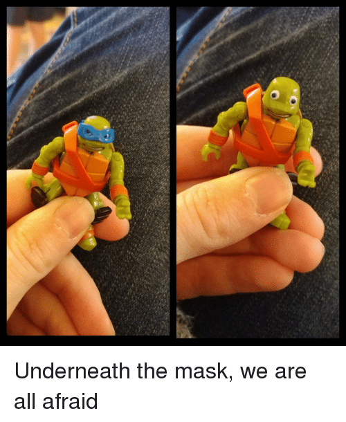 The Mask, Mask, and All: Underneath the mask, we are all afraid