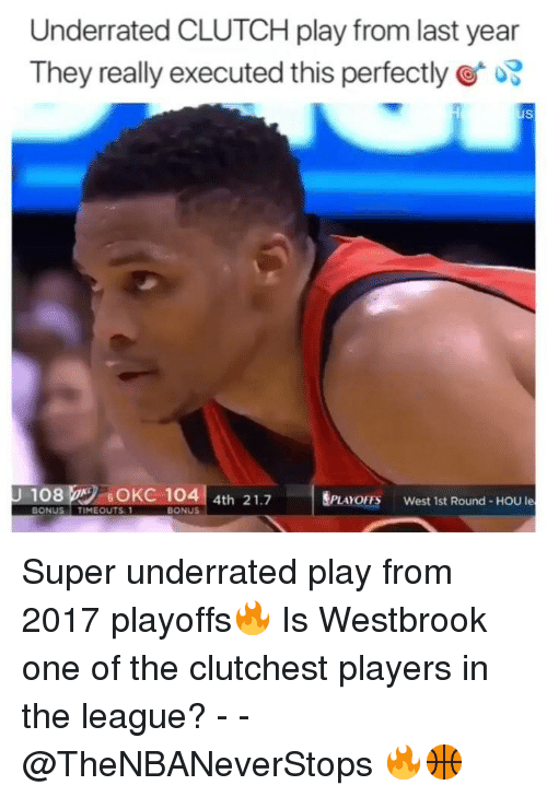 The League, League, and Super: Underrated CLUTCH play from last year  They really executed this perfectly  108  6OKC 104 4th 21.7 PLAYOFFS West 1st Round - HOu le  BONUS  TIMEOUTS. 1  BONUS Super underrated play from 2017 playoffs🔥 Is Westbrook one of the clutchest players in the league? - - @TheNBANeverStops 🔥🏀