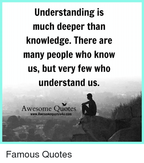 Understanding Is Much Deeper Than Knowledge There Are Many People