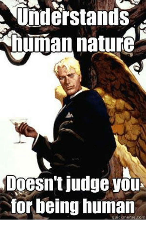 understands human nature doesnt judge you for being human quickmeme 7616248 ✅ 25 best memes about human nature human nature memes,Human Nature Memes