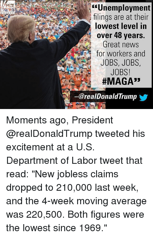 """Memes, News, and Jobs: Unemployment  ilings are at their  lowest level in  over 48 years.  Great news  for workers and  JOBS, JOBS,  JOBS!  #MAGA"""",  NEWS  ー@realDonaldTrump  步 Moments ago, President @realDonaldTrump tweeted his excitement at a U.S. Department of Labor tweet that read: """"New jobless claims dropped to 210,000 last week, and the 4-week moving average was 220,500. Both figures were the lowest since 1969."""""""