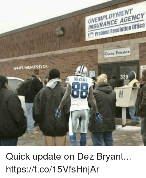 Dez Bryant, Office, and Insurance: UNEMPLOYMENT  INSURANCE AGENCY  Problem Resolution Office  Claims Entrance  @NFLMEMES4YOU  BRYANT  339 Quick update on Dez Bryant... https://t.co/15VfsHnjAr