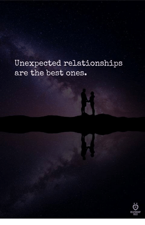 Relationships, Best, and The Best: Unexpected relationships  are the best ones.  LES