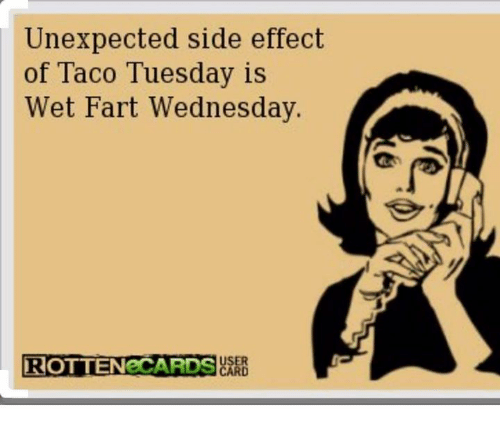 unexpected side effect of taco tuesday is wet fart wednesday 6235256 unexpected side effect of taco tuesday is wet fart wednesday