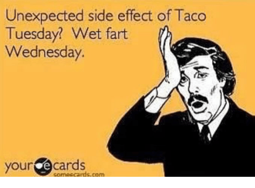 unexpected side effect of taco tuesday wet fart wednesday your 18514894 unexpected side effect of taco tuesday? wet fart wednesday your e