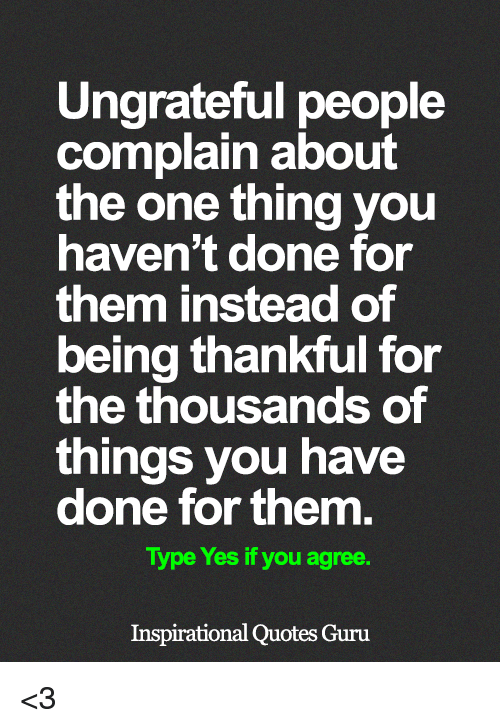 Ungrateful People Complain About the One Thing You Haven't Done