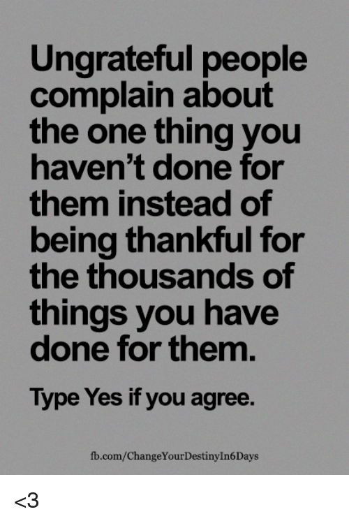 Ungrateful People Complain About The One Thing You Havent Done For