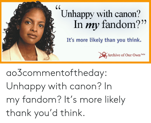"Target, Tumblr, and Thank You: Unhappy with canon?  In my fandom?""  It's more likely than you think.  Archive of Our Ownbeta ao3commentoftheday: Unhappy with canon? In my fandom? It's more likely thank you'd think."