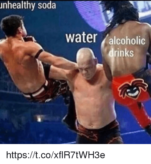 Memes, Soda, and Water: unhealthy soda  water /alcoholic  drinks https://t.co/xflR7tWH3e