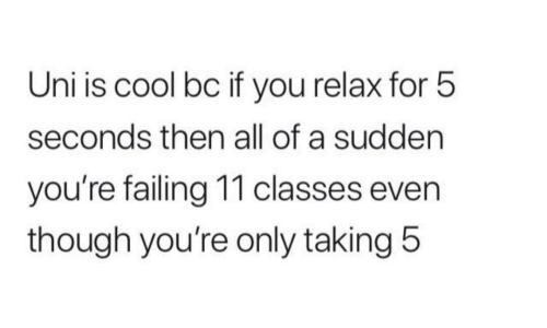 Cool, Uni, and All: Uni is cool bc if you relax for 5  seconds then all of a sudden  you're failing 11 classes even  though you're only taking 5
