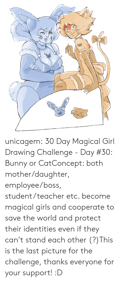 Girls, Teacher, and Tumblr: UNIGAGEM unicagem:  30 Day Magical Girl Drawing Challenge - Day #30: Bunny or CatConcept: both mother/daughter, employee/boss, student/teacher etc. become magical girls and cooperate to save the world and protect their identities even if they can't stand each other (?)This is the last picture for the challenge, thanks everyone for your support! :D