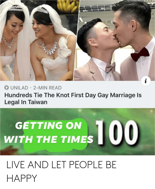 Marriage, Gay Marriage, and Happy: UNILAD 2-MIN READ  Hundreds Tie The Knot First Day Gay Marriage ls  Legal In Taiwan  GETTING ON  WITH THE TIMES LIVE AND LET PEOPLE BE HAPPY
