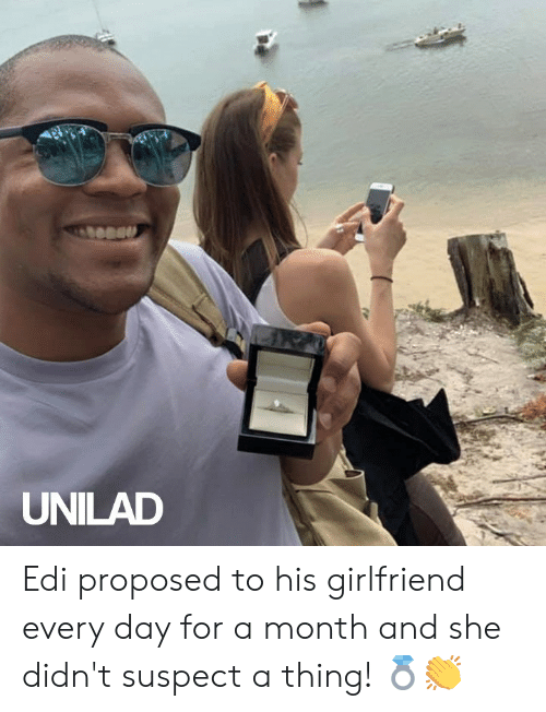 Dank, Girlfriend, and 🤖: UNILAD Edi proposed to his girlfriend every day for a month and she didn't suspect a thing! ��