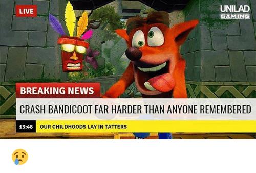 Crash Bandicoot, Lay's, and Memes: UNILAD  GAMING  LIVE  BREAKING NEWS  CRASH BANDICOOT FAR HARDER THAN ANYONE REMEMBERED  13:48  OUR CHILDHOODS LAY IN TATTERS 😢