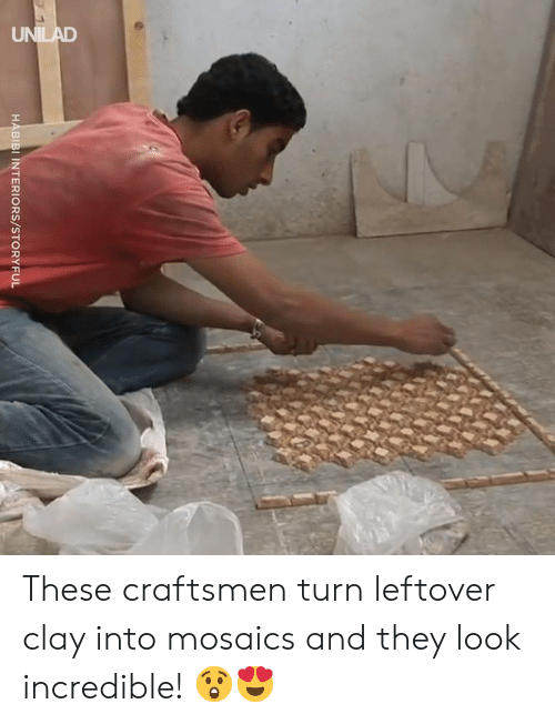 Dank, 🤖, and Clay: UNILAD  HABIBI INTERIORS/STORYFUL These craftsmen turn leftover clay into mosaics and they look incredible! 😲😍
