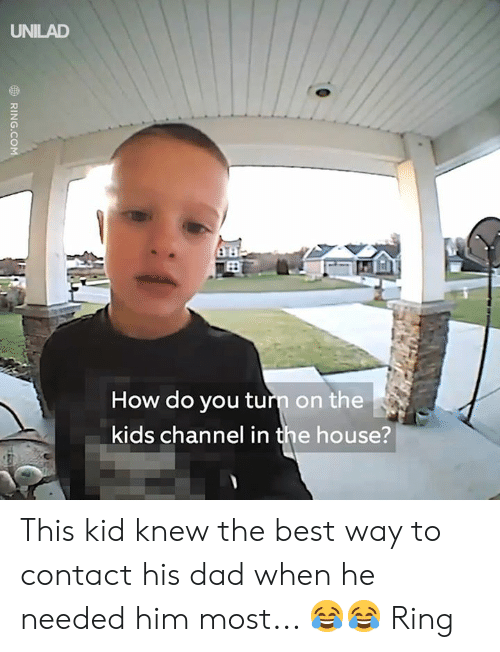 Dad, Dank, and Best: UNILAD  How do you turn on the  kids channel in the house? This kid knew the best way to contact his dad when he needed him most... 😂😂  Ring