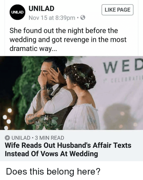Revenge, Wife, and Wedding: UNILAD  Nov 15 at 8:39pm. S  LIKE PAGE  UNILAD  She found out the night before the  wedding and got revenge in the most  dramatic way...  WED  UNILAD 3 MIN READ  Wife Reads Out Husband's Affair Texts  Instead Of Vows At Wedding